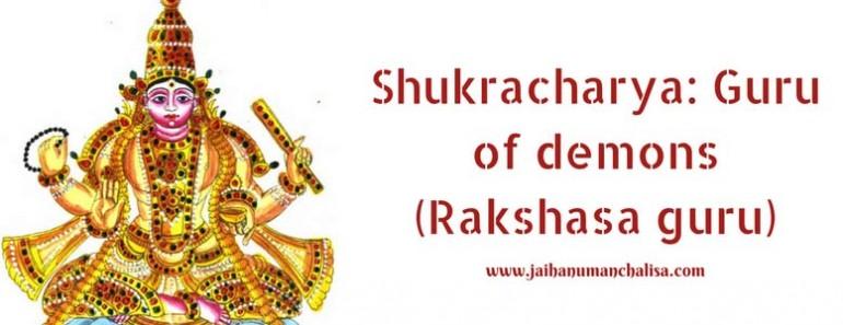 Shukracharya: Guru of demons (Rakshasa guru)